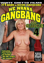 We Wanna Gang Bang Your Grandma 4 (119069.4)