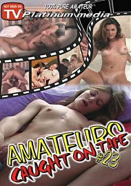 Amateurs Caught On Tape 23 (129857.10)