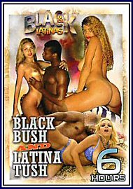 Black Bush And Latina Tush - 6 Hours (144527.500)