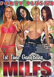 Forty Plus 78: 1st Time Gangbang Milfs (169524.4)