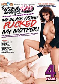 My Black Friend Fucked My Mother - 4 Hours (170087.6)