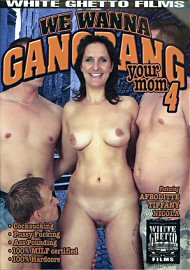We Wanna Gangbang Your Mom 4 (188285.100)