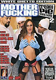 Mother Fucking Cream Pie Gang Bang 2 (68362.4)