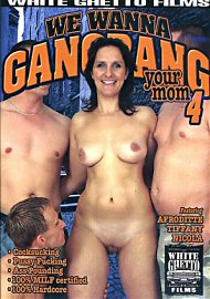 We Wanna Gangbang Your Mom 4 (88460.1)