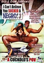 I Can'T Believe You Sucked A Negro! 3 (95204.5)